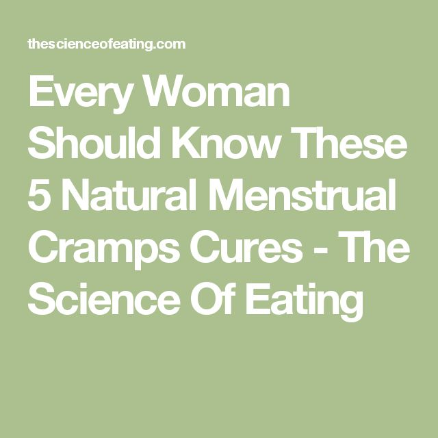 Every Woman Should Know These 5 Natural Menstrual Cramps Cures - The Science Of Eating