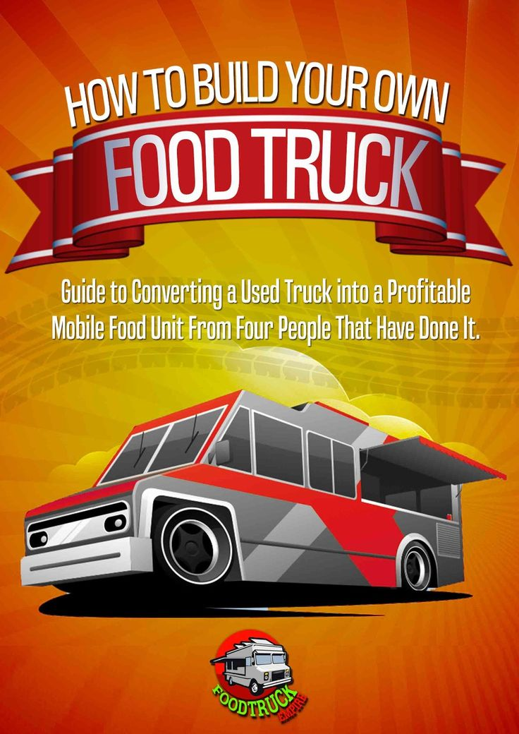 If you're ready to build a food truck your own way and