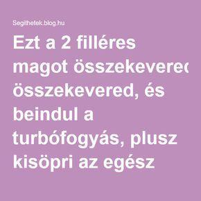 Ezt a 2 filléres magot összekevered, és beindul a turbófogyás, plusz kisöpri az egész testből a mérgeket! - Segithetek.blog.hu