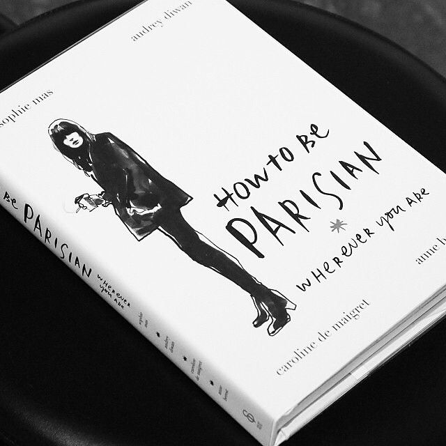 How To Be Parisian Wherever You Are by Anne Berest, Caroline de Maigret, Audrey Diwan and Sophie Mas