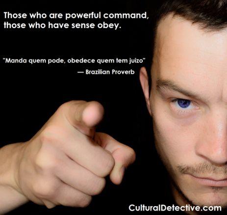 """Manda quem pode, obedece quem tem juizo"" #Brazilian #Proverb #CulturalDetective #leader #team #global #culture"