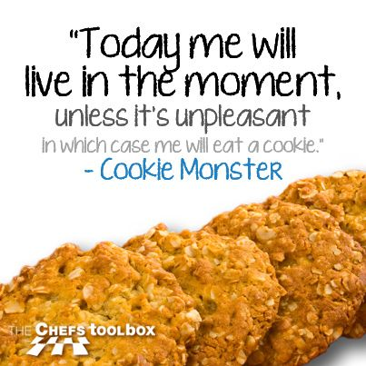 Today me live in the moment, unless it is unpleasant in which case me will eat a cookie...  #nspiration #foodquotes #cookiemonster