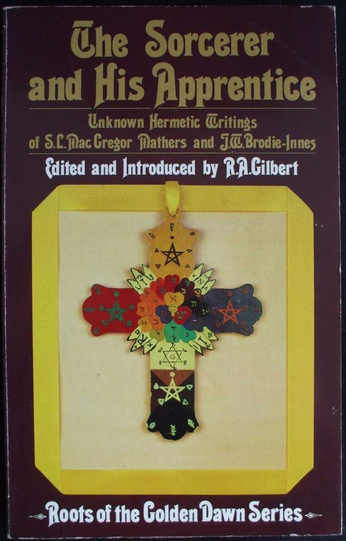 R A Gilbert, The Sorcerer and His Apprentice, a book about the Golden Dawn and S L MacGregor Mathers and J W Brodie-Innes