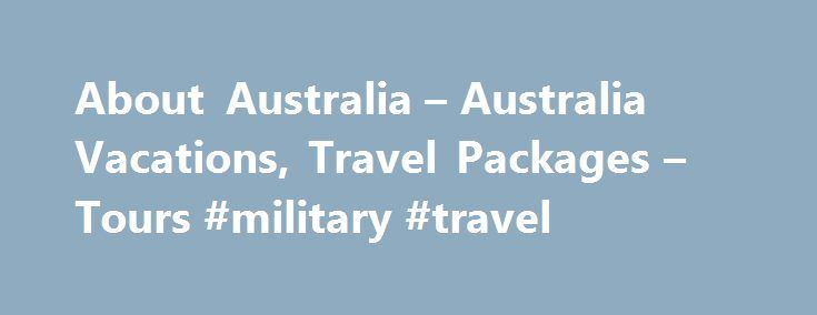 About Australia – Australia Vacations, Travel Packages – Tours #military #travel http://remmont.com/about-australia-australia-vacations-travel-packages-tours-military-travel/  #travel vacations # About Australia's Vacation Planning Experts Are Here to Help Thinking about turning your dream of visiting Australia into a reality? Lucky for you, we are native Aussies and the experts when it comes to booking Australian travel! We provide you with the opportunity to choose your own itinerary and…