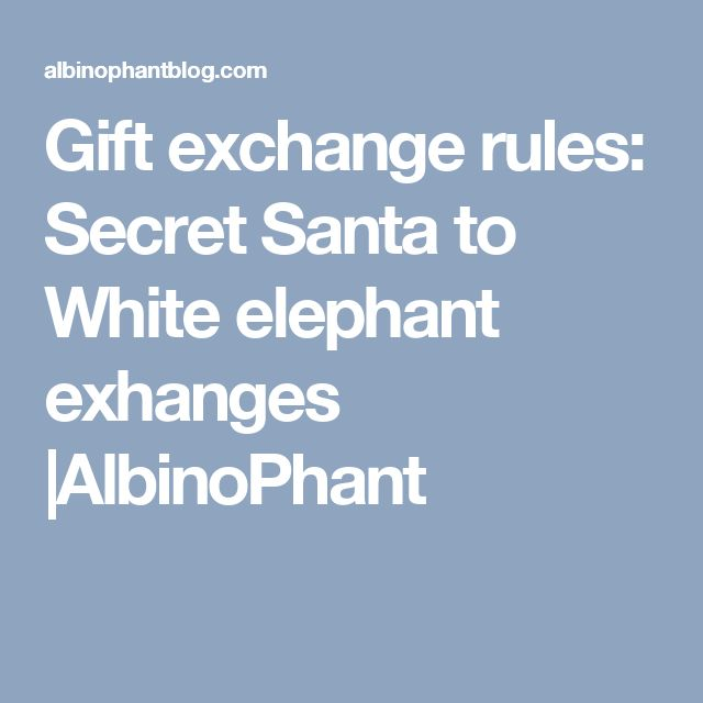 Gift exchange rules: Secret Santa to White elephant exhanges |AlbinoPhant