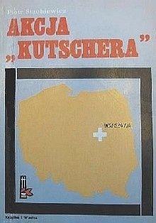 """Akcja """"Kutschera"""" Piotr Stachiewicz  Krótkie opracowanie o jednej z najbardziej znanych akcji Armii Krajowej - wykonania wyroku na Franza Kutscherę (1.02.1944 r) - dowódcy SS i Policji w okupowanej Warszawie.  Książka i Wiedza Warszawa, 1982"""