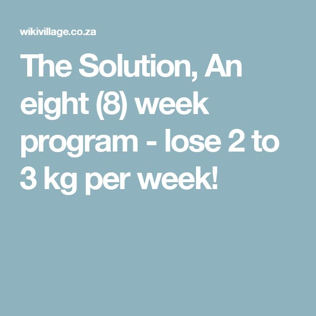The Solution, An eight (8) week program - lose 2 to 3 kg per week!