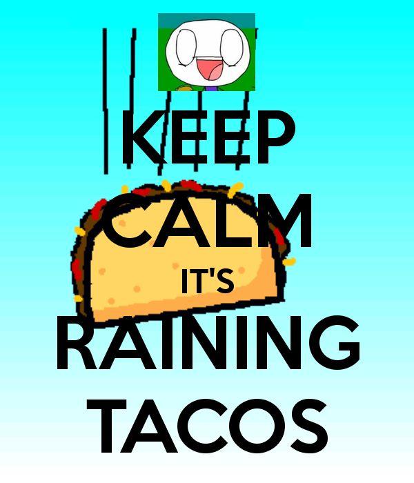 KEEP CALM IT'S RAINING TACOS