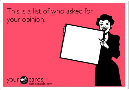 Funny Apology Ecard: This is a list of who asked for your opinion.