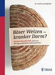 Böser Weizen – kranker Darm? von Dr. Astrid Laimighofer