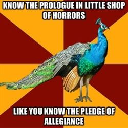 Thespian Peacock - Know the prologue in little shop of horrors like you know the pledge of allegiance