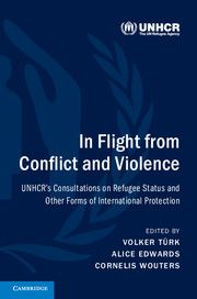 Volker Türk, Alice Edwards & Cornelis Wouters, eds., In Flight from Conflict and Violence: UNHCR's Consultations on Refugee Status and Other Forms of International Protection, Cambridge University Press, Jan. 2017