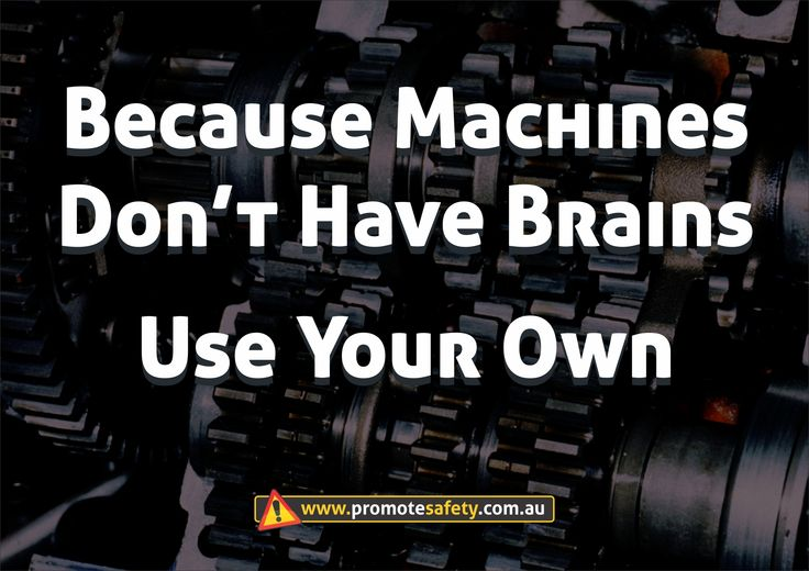 Workplace Safety and Health Slogan - Because Machines don't have brains - use your own. A workplace safety slogan about machine guarding and procedures.