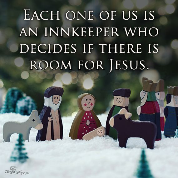 Each one of us is an innkeeper who decides if there is room for Jesus
