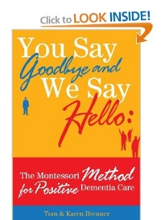 You Say Goodbye and We Say Hello: The Montessori Method for Positive Dementia Care: Tom and Karen Brenner, Frank Adam Brenner