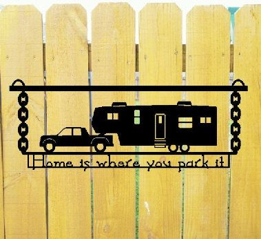 Custom Sign With Truck And Fifth Wheel By RustyRoosterMetal Find This Pin More On Camping Diyordone Home Is Where You Park It