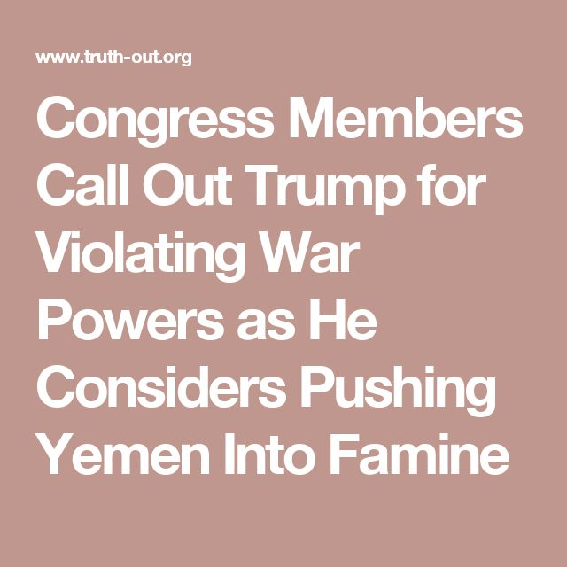 Congress Members Call Out Trump for Violating War Powers as He Considers Pushing Yemen Into Famine