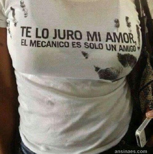 Te lo juro mi amor, el mecanico es solo un amigo.  =)
