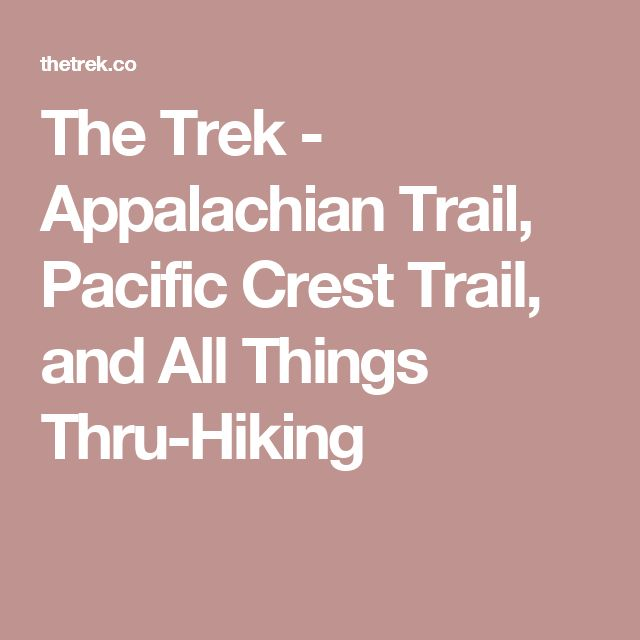 The Trek - Appalachian Trail, Pacific Crest Trail, and All Things Thru-Hiking