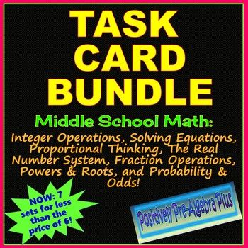 Seven sets of task cards in a growing bundle for the middle school math classroom includes: Integer Operations, Solving Equations, Proportional Thinking, The Real Number System, Fraction Operations, Powers and Roots, and Probability and Odds, all for less than the price of six!