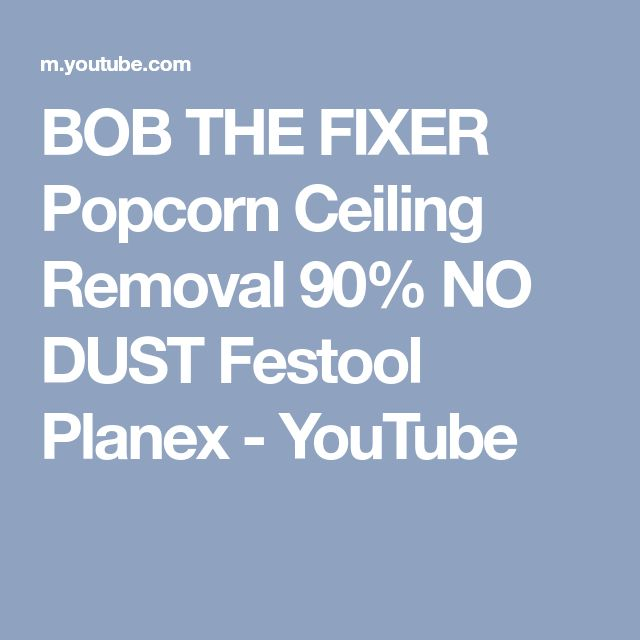 BOB THE FIXER Popcorn Ceiling Removal 90% NO DUST Festool Planex - YouTube