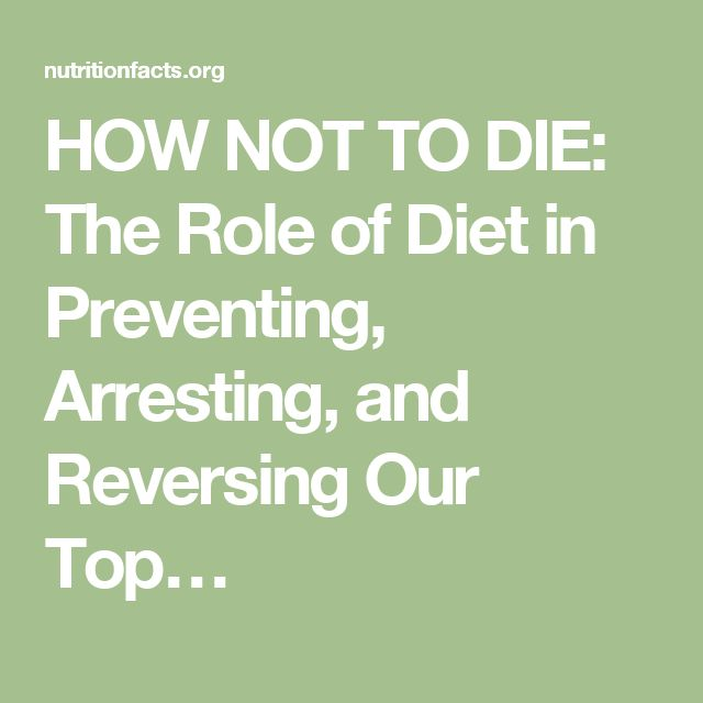 HOW NOT TO DIE: The Role of Diet in Preventing, Arresting, and Reversing Our Top…