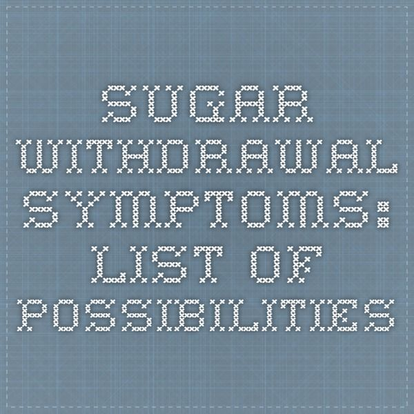 Sugar Withdrawal Symptoms: List of Possibilities