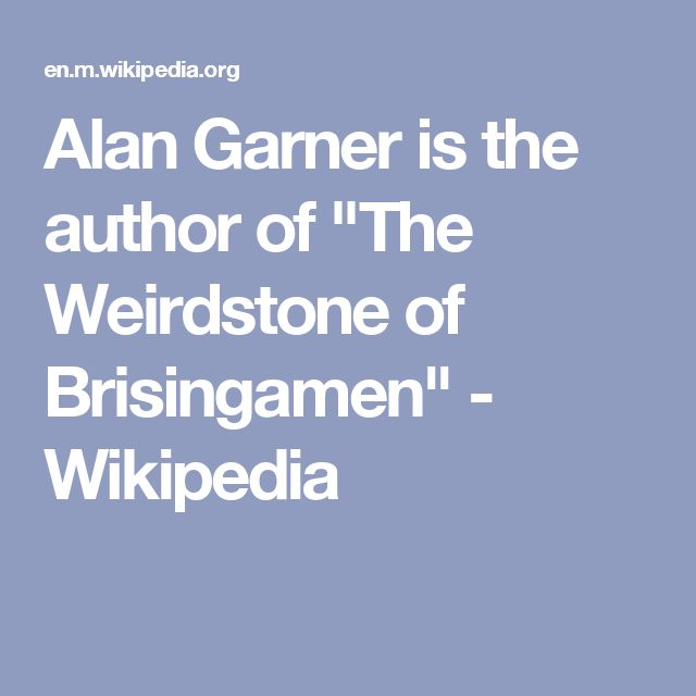 "Alan Garner is the author of ""The Weirdstone of Brisingamen"" - Wikipedia"