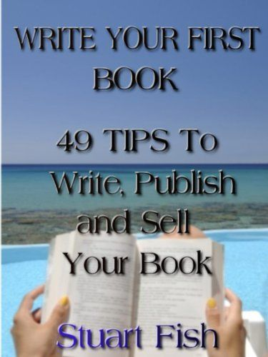 Write Your First Book - 49 Tips To Write, Publish and Sell Your Book by Stuart Fish, http://www.amazon.com/gp/product/B008R8TYTK/ref=cm_sw_r_pi_alp_aauhqb1JBB2QW