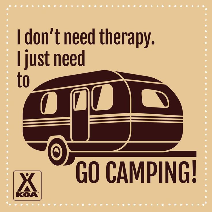Camping Therapy! Though staying in a camper does not count as camping! Must do tent