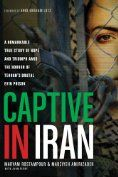 Captive in Iran: A Remarkable True Story of Hope and Triumph amid the Horror of Tehran's Brutal Evin Prison by [Rostampour, Maryam, Amirizadeh, Marziyeh]