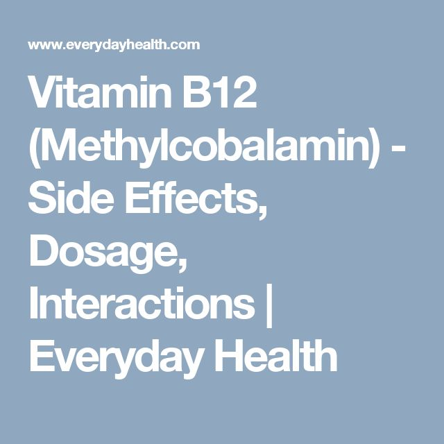 Vitamin B12 (Methylcobalamin) - Side Effects, Dosage, Interactions | Everyday Health