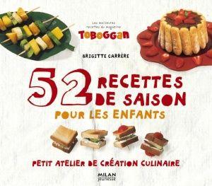 52 recettes de saison pour les enfants Petit atelier de création culinaire. Brigitte CARRERE (Dès 5 ans)
