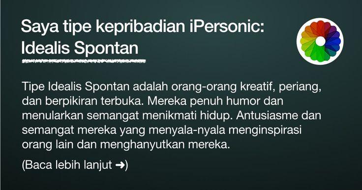 Tipe kepribadian saya adalah: Idealis Spontan. Apa tipe Anda?
