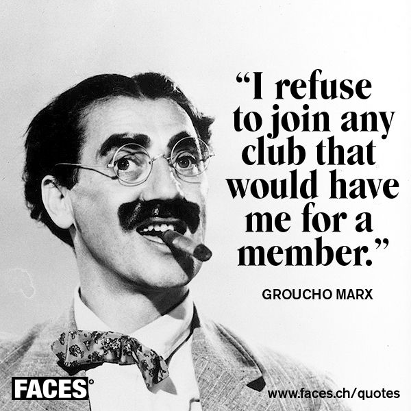 Fill in your favorite Groucho Marx quote in the comments!