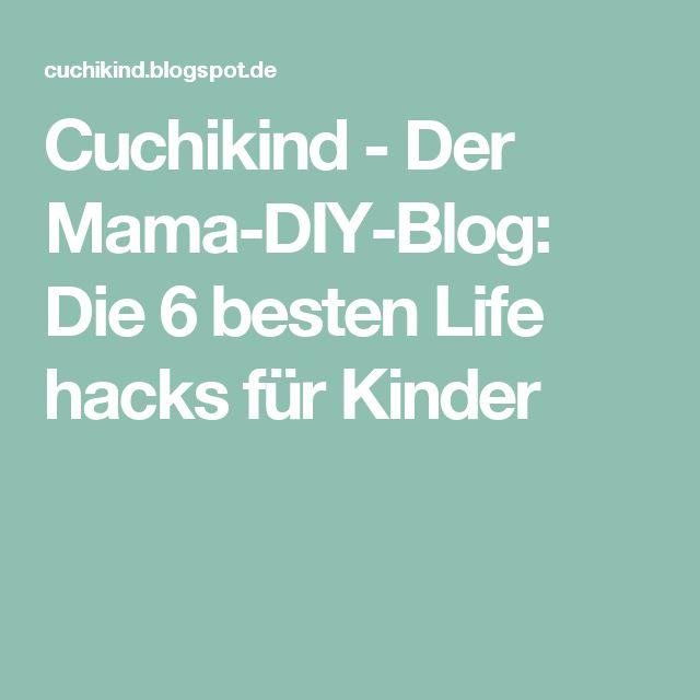 Cuchikind - Der Mama-DIY-Blog: Die 6 besten Life hacks für Kinder