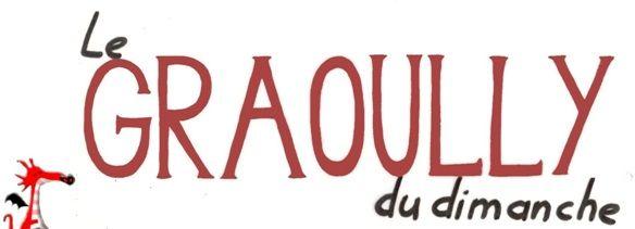 LE GRAOULLY DU DIMANCHe n°136 (Garanti sans Dieudonné, sans Schumacher, sans Julie Gayet et sans foot)