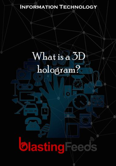 What is a 3D hologram? – Blasting Feeds #technology #tech #love #art #instagood #iphone #computer #coding #software #programming #geek #business #prog…