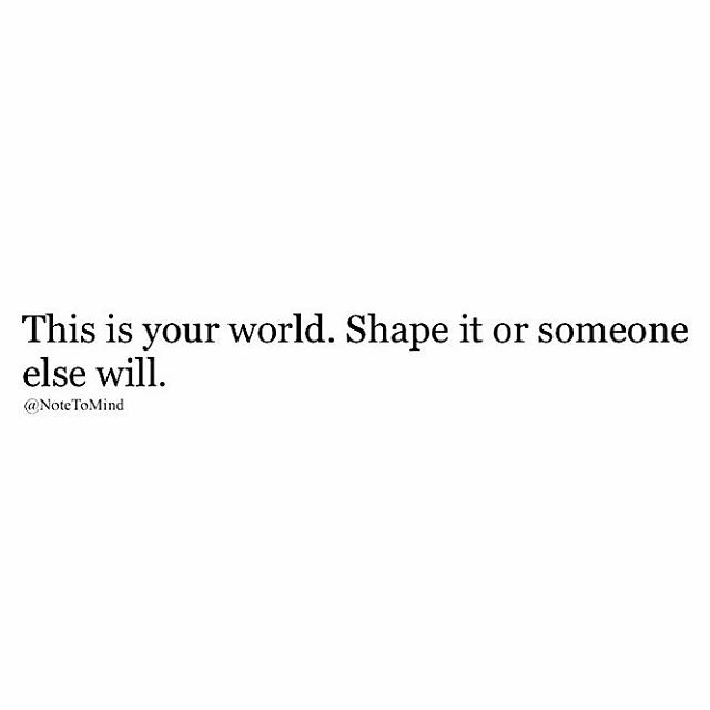 This your world! @just.lifequotes  #NoteToMind