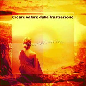 Creare valore dalla frustrazione