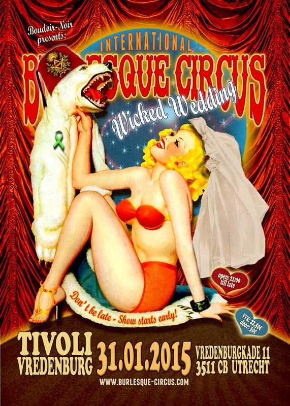 The International Burlesque Circus, Hollands most spectacular burlesque experience - the Wicked Wedding edition at the new location, Tivoli Vrredenburg in Utrecht!   31/01/2015