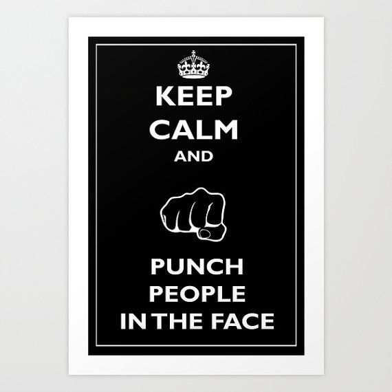 Keep Calm and punch the people in the face: Idea, Boyfriend, Wall Decoration, Juliendenoyer