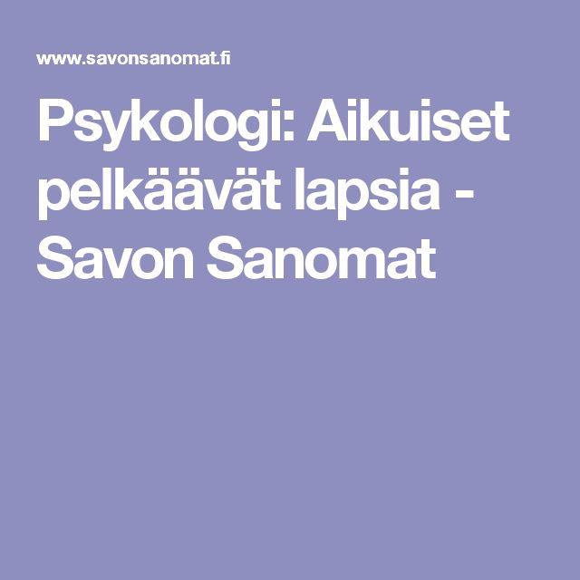 Psykologi: Aikuiset pelkäävät lapsia - Savon Sanomat