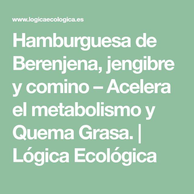 Hamburguesa de Berenjena, jengibre y comino – Acelera el metabolismo y Quema Grasa.   Lógica Ecológica