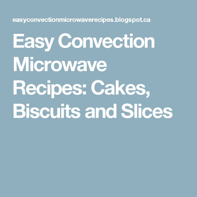 Easy Convection Microwave Recipes: Cakes, Biscuits and Slices