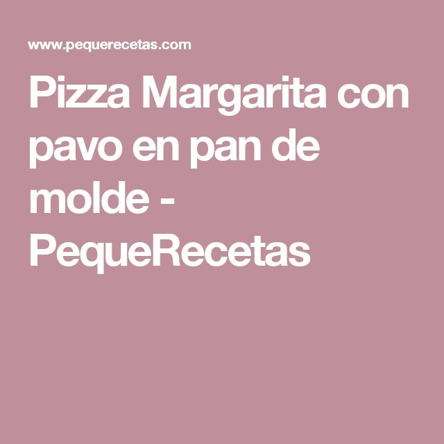 Pizza Margarita con pavo en pan de molde - PequeRecetas