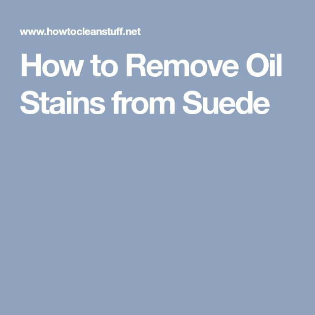 How to Remove Oil Stains from Suede