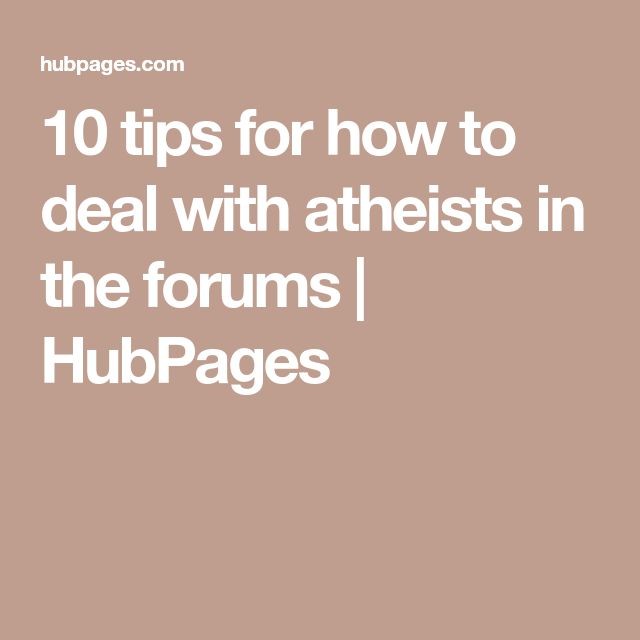 10 tips for how to deal with atheists in the forums | HubPages