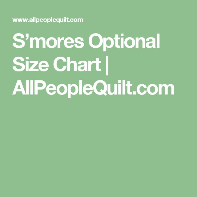 S'mores Optional Size Chart | AllPeopleQuilt.com