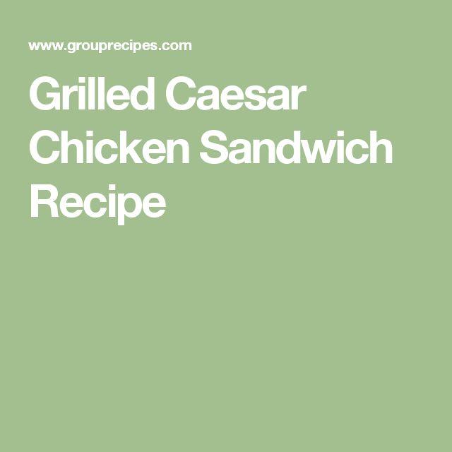 Grilled Caesar Chicken Sandwich Recipe